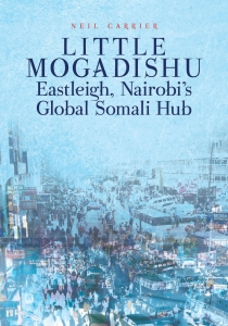 Little Mogadishu: Eastleigh, Nairobi's Global Somali Hub. Carrier, N. (2017) Cover Image