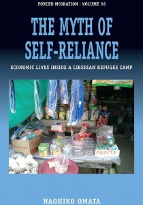 The Myth of Self-Reliance: Economic Lives Inside a Liberian Refugee Camp. Omata, N. (2017) Cover Image